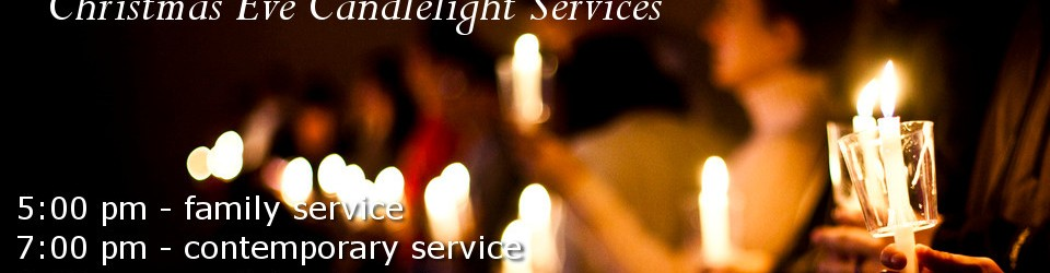 christmas eve services. 5:00 pm, 7:00 pm, 9:00 pm.