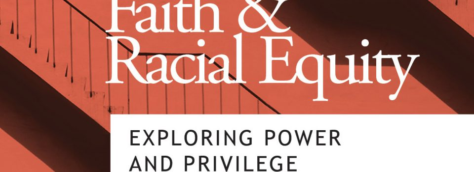 Faith & Racial Equity: Exploring Power and Privilege