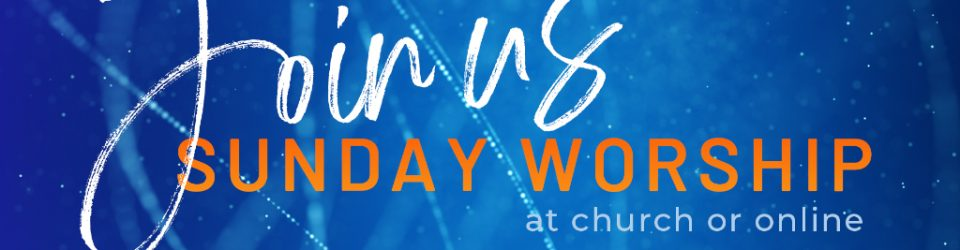 join us Sunday worship at church or at home
