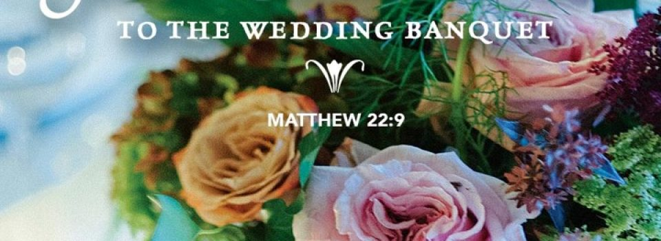 Invite everyone you find to the wedding banquet (scripture passage)