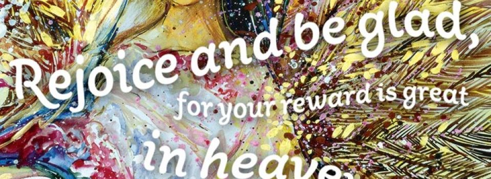 rejoice and be glad for your reward is great in heaven (bible passage)