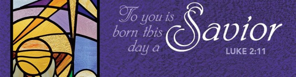 To you is born this day a Savior - Luke 2:11