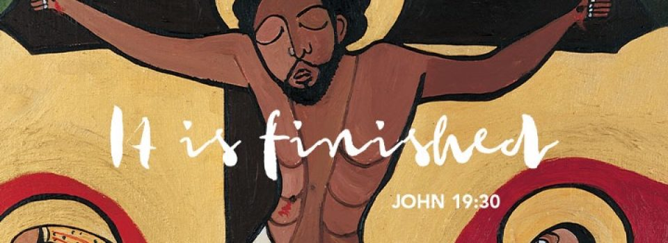It is finished - last words of Jesus
