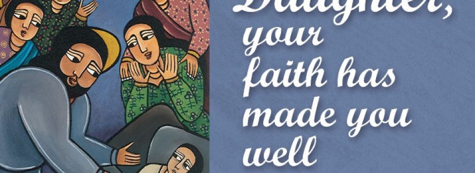 Daughter, your faith has made you well - bible passage