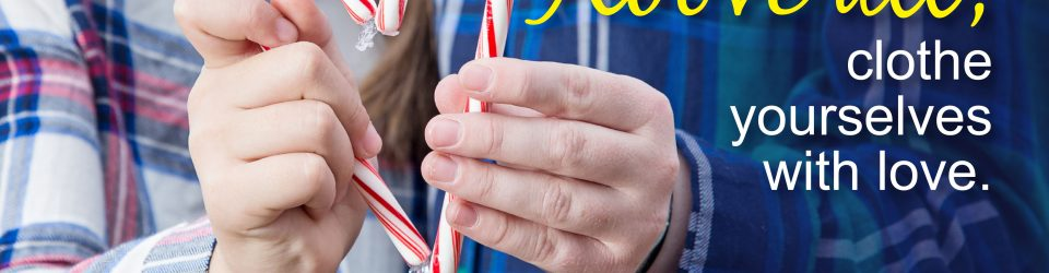 Above all, clothe yourselves with love. Bible verse. Two people holding candy canes together to make the shape of a heart